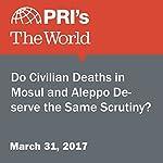 Do Civilian Deaths in Mosul and Aleppo Deserve the Same Scrutiny? | Sarah Birnbaum