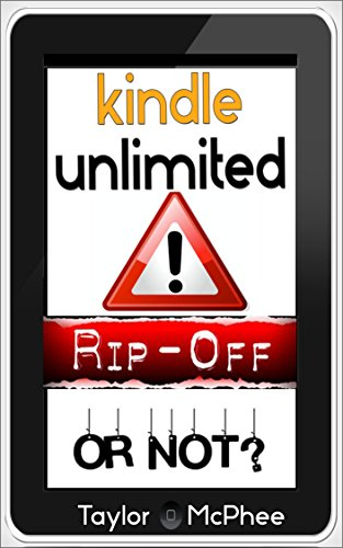 Kindle Unlimited: RIP OFF Or Not?