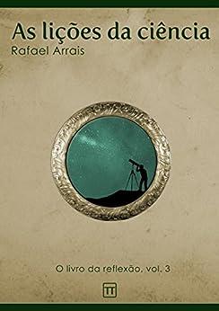 As lições da ciência (O Livro da Reflexão 3) por [Arrais, Rafael]