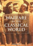 Book cover for Warfare in the Classical World: An Illustrated Encyclopedia of Weapons, Warriors and Warfare in the Ancient Civilizations of Greece and Rome