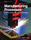 Manufacturing Processes: Materials, Productivity, and Lean Strategies, J. Barry Duvall, David R. Hillis, 1605255696