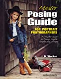 Master Posing Guide for Portrait Photographers: A Complete Guide to Posing Singles, Couples
