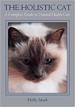 The Holistic Cat: A Complete Guide to Natural Health Care