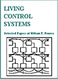 Living Control Systems : Selected Papers of William T. Powers, Powers, William T., 096471213X