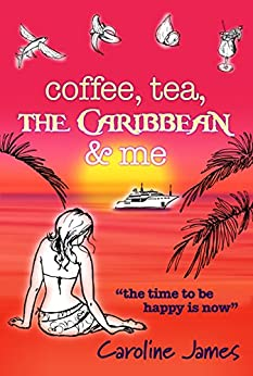 Coffee Tea The Caribbean & Me: A feel-good novel of friendship and love (Coffee, Tea... by Caroline James Book 2) by [James, Caroline]
