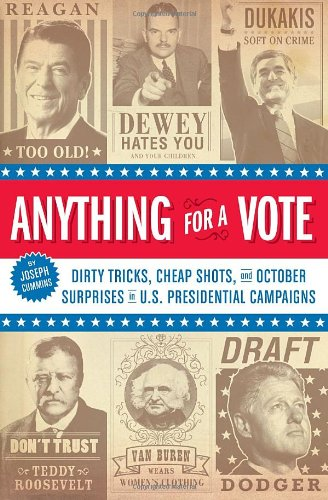 Anything For A Vote: Dirty Tricks, Cheap Shots, And October Surprises