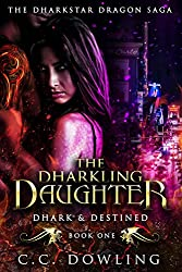 The Dharkling Daughter: Dhark & Destined (The Dharkstar Dragon Saga Book 1)