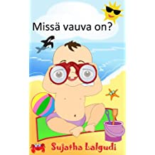 Finnish book for children: Missä vauva on? - Suloinen kuvakirja vauvoille: Children's book in Finnish. (Finnish Edition) Picture book for kids in Finnish. ... years (Learn Finnish books for children. 2)