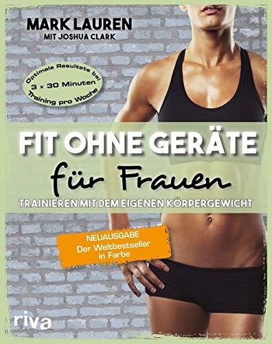 Fit ohne Geräte für Frauen: Trainieren mit dem eigenen Körpergewicht. Neuausgabe: Der Weltbestseller in Farbe (Lauren Frauen)