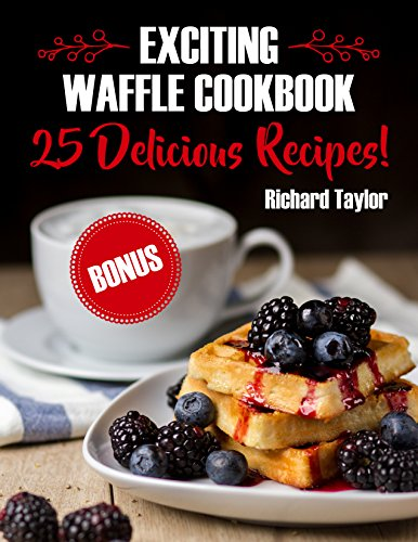 Exciting Waffle Cookbook. 25 Delicious Recipes! by [Taylor, Richard  ]