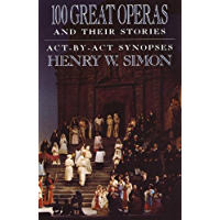 100 Great Operas And Their Stories: Act-By-Act Synopses book cover