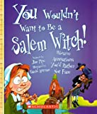 You Wouldn't Want to Be a Salem Witch!, Jim Pipe, 0606042652
