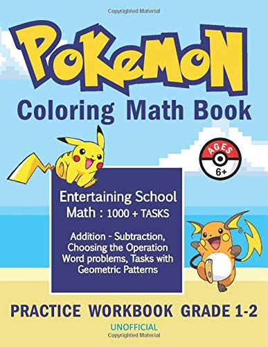 Pokemon Coloring Math Book  Ages 6+  Practice Workbook Grade 1   2  Math Activity Book 1000 Tasks   Addition   Subtraction Choosing The ... Geometric Patterns And Many More. Unofficial