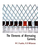 The Elements of Alternating Currents, W. s. Franklin and R. B. Williamson, 1140218794