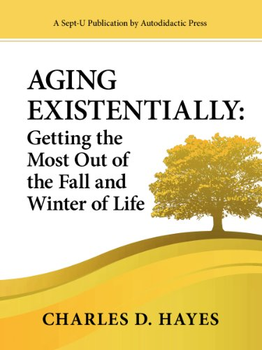 Aging Existentially: Getting the Most Out of the Fall and Winter of Life