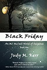"""Judy Kerr may be the new mystery kid on the block, but Black Friday is a crime novel you won't want to miss. This engaging debut will not only have you guessing as you move deeper into the story, but perfectly sets up the next in the ..."