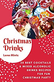 Сhristmas Drinks. 20 Best Cocktails & Mixed Alcoholic Drinks Recipes for Fun Сhristmas Party: Easy & Delicious Recipes with Pictures, Tips and Tricks (Holiday Cooking)