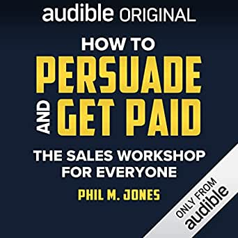 Amazon com: How to Persuade and Get Paid: The Sales Workshop for