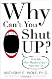 Why Can't You Shut Up?, Anthony E. Wolf, 0345460936