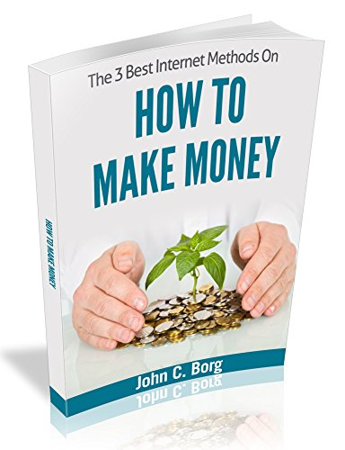 How To Make Money: The 3 Best Internet Methods On How To Make Money From Home