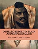 Othello Retold In Plain and Simple English: (Side by Side Version)