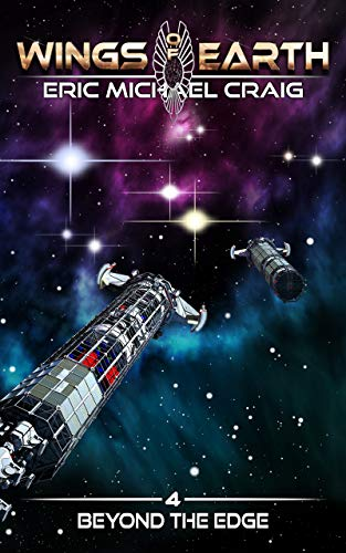 Wings of Earth: 4 - Beyond the Edge: A hard sci fi space opera
