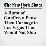 A Burst of Gunfire, a Pause, Then Carnage in Las Vegas That Would Not Stop | Ken Belson,Jennifer Medina,Richard Pérez Peña