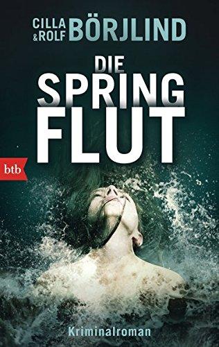 Die Springflut: Roman (Die Rönning/Stilton-Serie, Band 1) Taschenbuch – 12. Januar 2015 Cilla Börjlind Rolf Börjlind Paul Berf btb Verlag