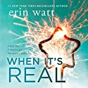 When It's Real Audiobook by Erin Watt Narrated by Teddy Hamilton, Caitlin Kelly