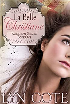 La Belle Christiane:  Sweeping Historical Saga of Young America (Patriots and Seekers Book 1) by [Cote, Lyn]