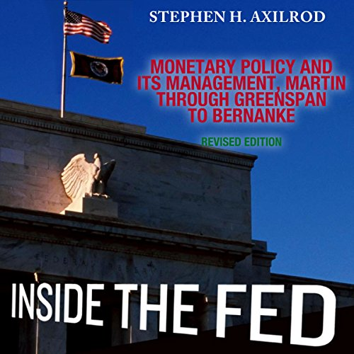 Inside the Fed: Monetary Policy and Its Management, Martin Through Greenspan to Bernanke