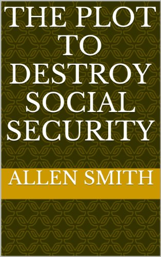 Book: The Plot to Destroy Social Security by Allen W. Smith, Ph.D.