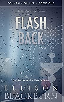 Flash Back: A Novel (Fountain of Life Book 1) by [Blackburn, Ellison]