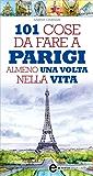 101 cose da fare a Parigi almeno una volta nella vita (eNewton Manuali e guide)