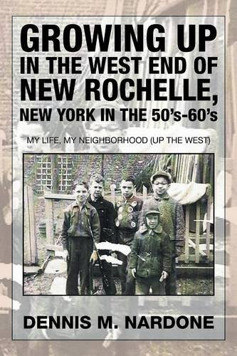 Growing Up in the West End of New Rochelle, New York in the 50's-60's: My Life, My Neighborhood (Up The West) ()