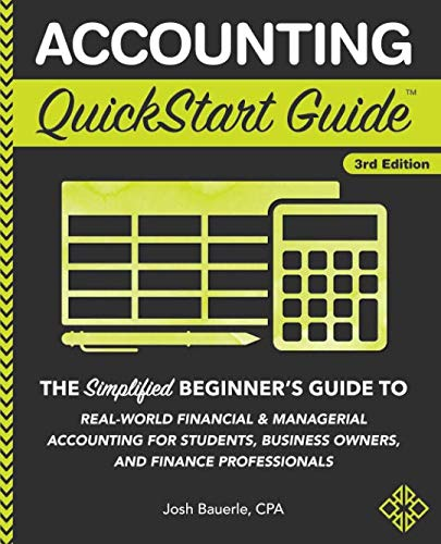 Accounting QuickStart Guide: The Simplified Beginner's Guide to Financial & Managerial Accounting For Students, Business Owners and Finance Professionals ()