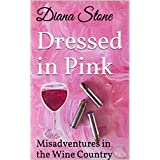 Dressed in Pink: An Action-Packed Cozy Mystery: Misadventures in the Wine Country  #1