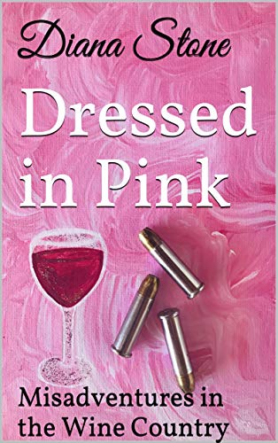 Wine Action - Dressed in Pink: An Action-Packed Mystery: Misadventures in the Wine Country  #1