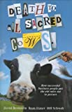 Death to All Sacred Cows: How Successful Business People Put the Old Rules Out to Pasture