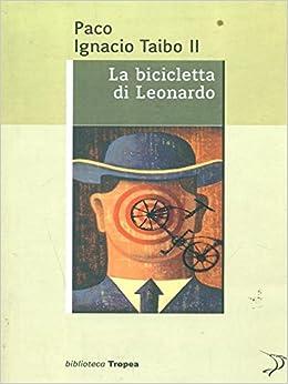 Amazonit La Bicicletta Di Leonardo Paco Ignacio Ii Taibo Libri