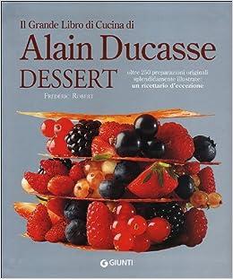 Amazon.it: Il grande libro di cucina di Alain Ducasse. Dessert ...
