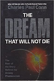 Book The Dream That Will Not Die: The Rest of the Story Behind the Amway Phenomenon