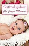 Stillratgeber: Für junge Mamas (German Edition)