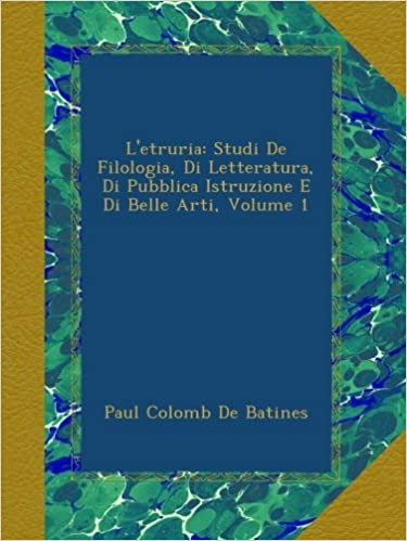 L'etruria: Studi De Filologia, Di Letteratura, Di Pubblica Istruzione E Di Belle Arti, Volume 1