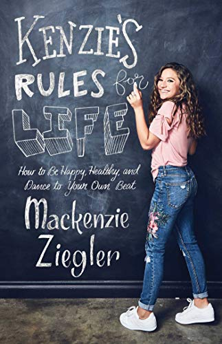 Kenzie's Rules for Life: How to Be Happy, Healthy, and Dance to Your Own Beat (Best Diy Life Hacks)