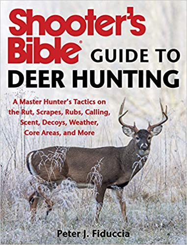 Shooters Bible Guide to Deer Hunting: A Master Hunters Tactics on the Rut Core Areas Decoys Calling and More Weather Rubs Scrapes Scent