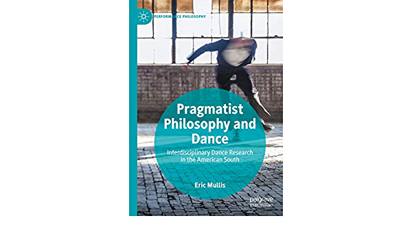 Amazon Com Pragmatist Philosophy And Dance Interdisciplinary Dance Research In The American South Performance Philosophy 9783030293130 Mullis Eric Books