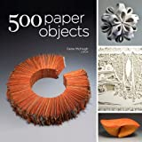 500 Paper Objects: New Directions in Paper Art (500 (Lark Paperback))