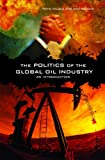 The Politics of the Global Oil Industry, Toyin Falola and Ann Genova, 0275984001