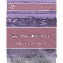 En contra via / In the Wrong Way: Poesia-antipoesia / Anti-Poetry Poetry